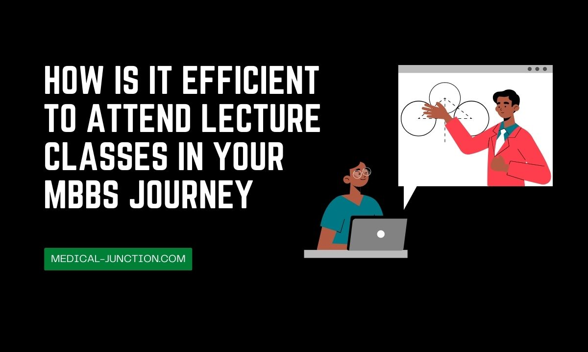 How is it efficient to attend lecture classes in your MBBS journey and The key to self motivation?